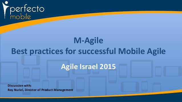M-Agile Best practices for successful Mobile Agile Agile Israel 2015 Discussion with: Roy Nuriel, Director of Product Mana...