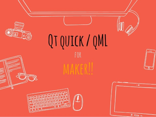 Qtquick/qML for maker!!