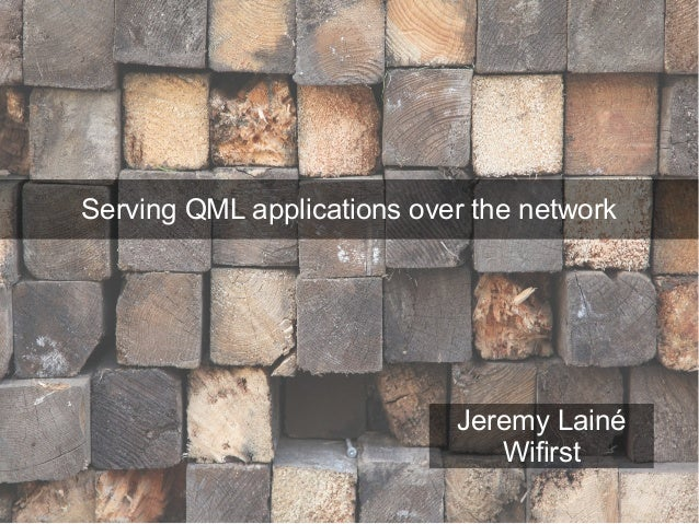 Serving QML applications over the network                            Jeremy Lainé                               Wifirst