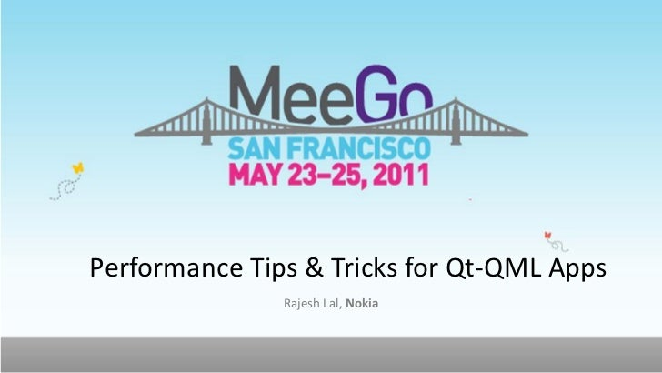 Performance Tips & Tricks for Qt-QML Apps               Rajesh Lal, Nokia