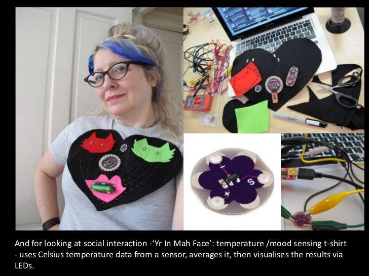And for looking at social interaction -'Yr In Mah Face': temperature /mood sensing t-shirt- uses Celsius temperature data ...