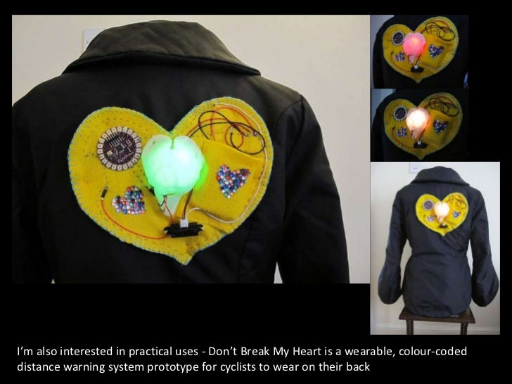I'm also interested in practical uses - Don't Break My Heart is a wearable, colour-codeddistance warning system prototype ...