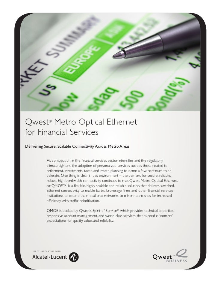 Qwest® Metro Optical Ethernetfor Financial ServicesDelivering Secure, Scalable Connectivity Across Metro Areas            ...