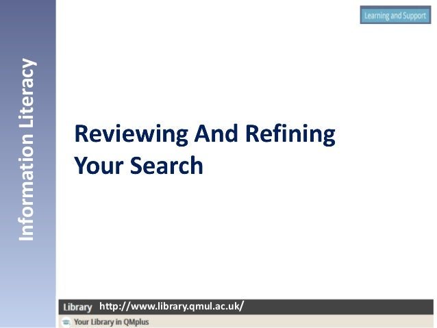 InformationLiteracy http://www.library.qmul.ac.uk/ http://www.library.qmul.ac.uk/