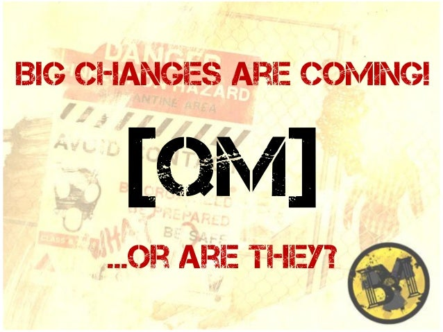 Big Changes are coming!  [QM] ...or are they?