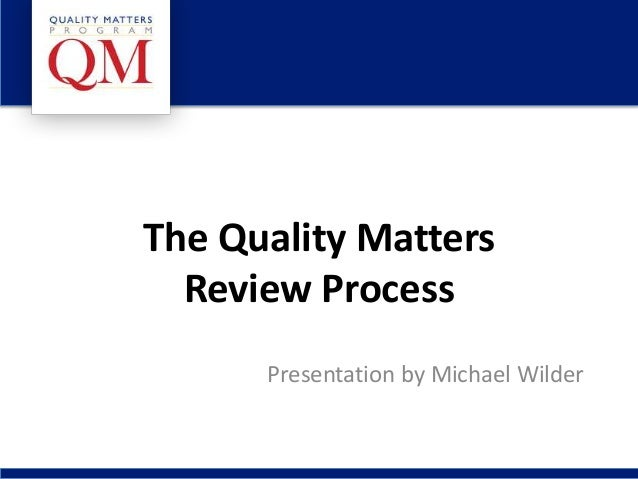 The Quality Matters Review Process Presentation by Michael Wilder