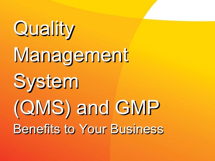 Quality Management System (QMS) and GMP Benefits to Your Business