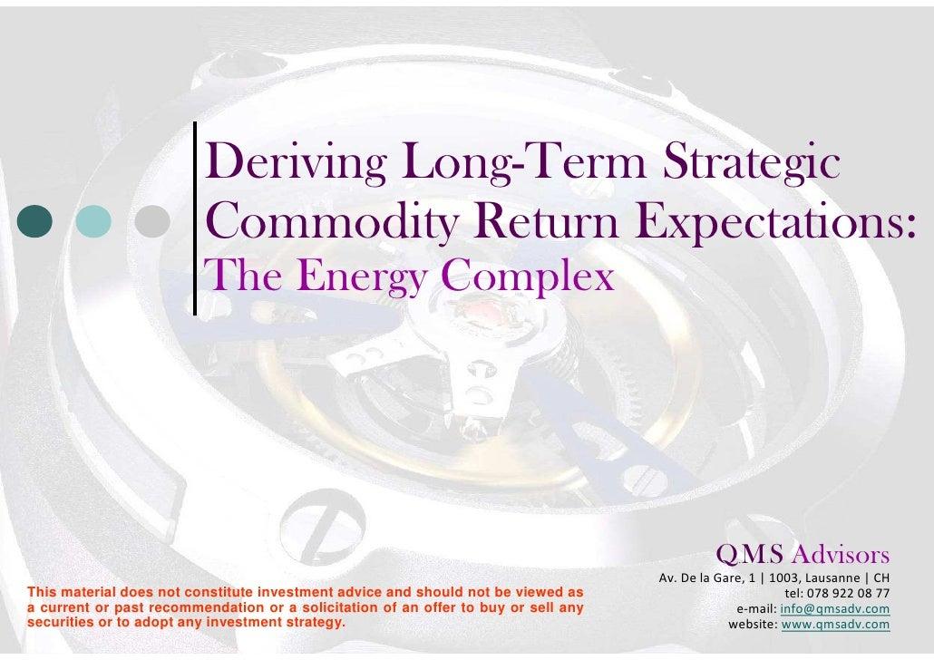 Deriving Long-Term Strategic                         Commodity Return Expectations:                         The Energy Com...