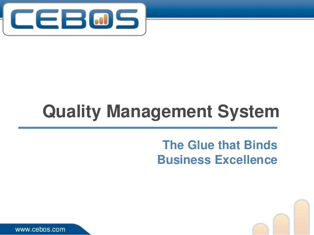 Quality Management System                   The Glue that Binds                  Business Excellencewww.cebos.com