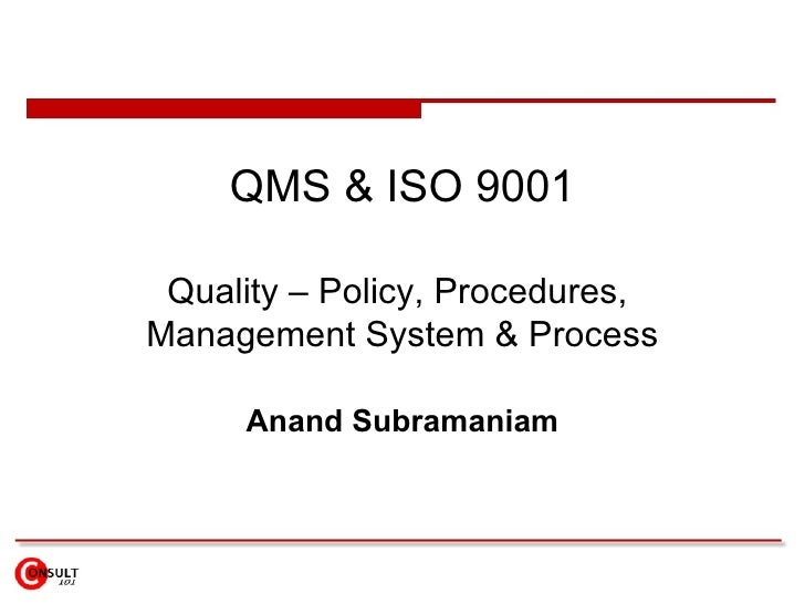 QMS & ISO 9001 Quality – Policy, Procedures,  Management System & Process Anand Subramaniam