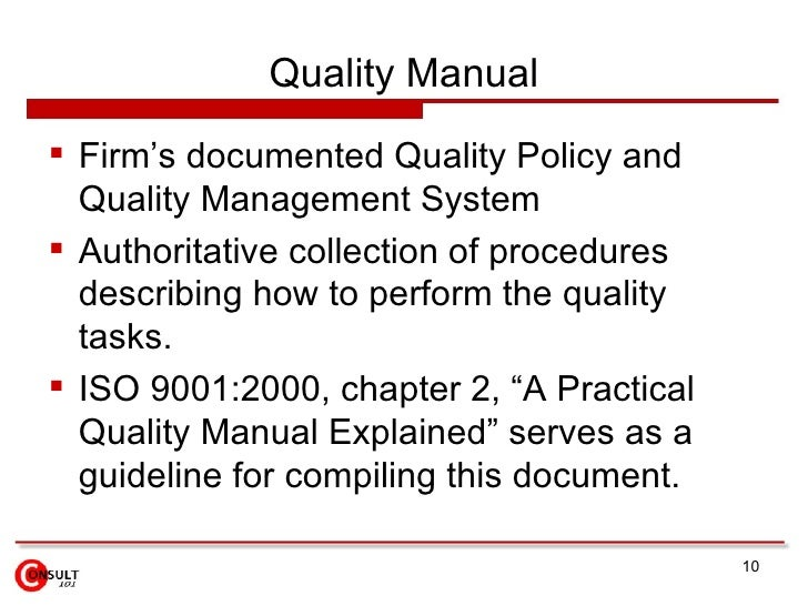 Quality Manual <ul><li>Firm's documented Quality Policy and Quality Management System </li></ul><ul><li>Authoritative coll...