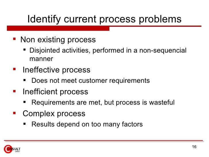Identify current process problems <ul><li>Non existing process </li></ul><ul><ul><li>Disjointed activities, performed in a...