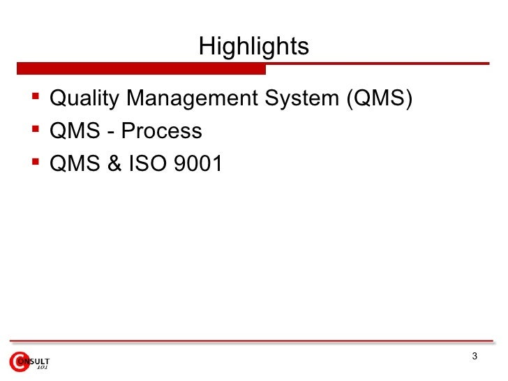 Highlights <ul><li>Quality Management System (QMS) </li></ul><ul><li>QMS - Process </li></ul><ul><li>QMS & ISO 9001 </li><...
