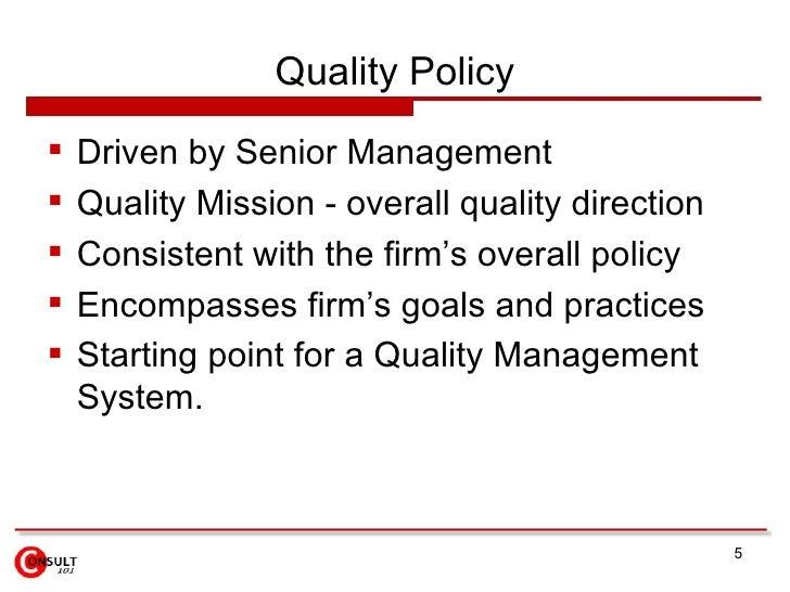 Quality Policy <ul><li>Driven by Senior Management </li></ul><ul><li>Quality Mission - overall quality direction </li></ul...
