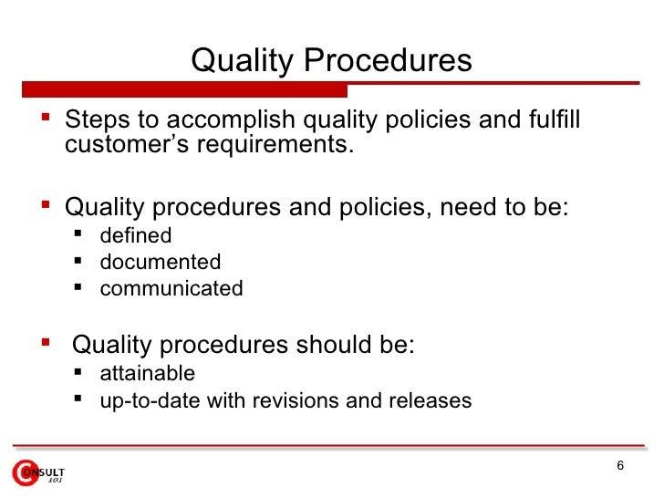Quality Procedures <ul><li>Steps to accomplish quality policies and fulfill customer's requirements.  </li></ul><ul><li>Qu...