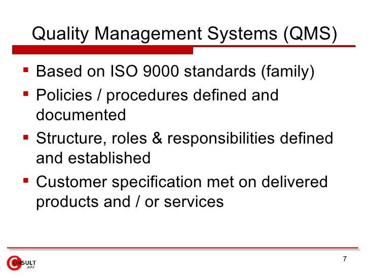 Quality Management Systems (QMS) <ul><li>Based on ISO 9000 standards (family) </li></ul><ul><li>Policies / procedures defi...
