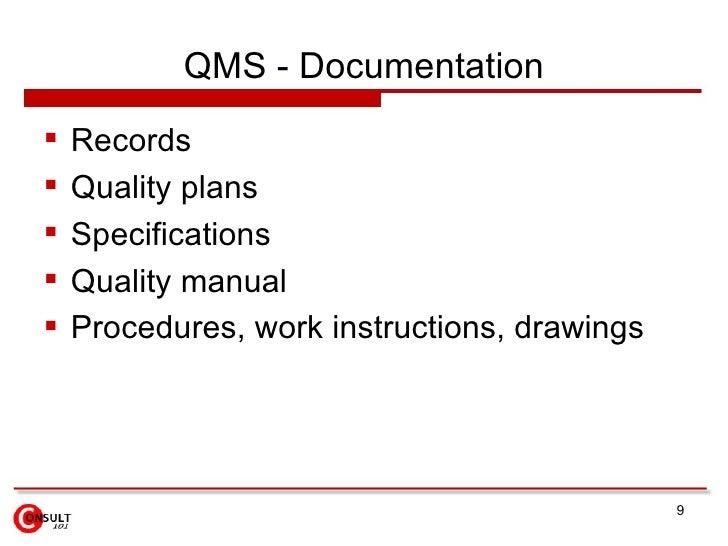 QMS - Documentation <ul><li>Records </li></ul><ul><li>Quality plans </li></ul><ul><li>Specifications  </li></ul><ul><li>Qu...