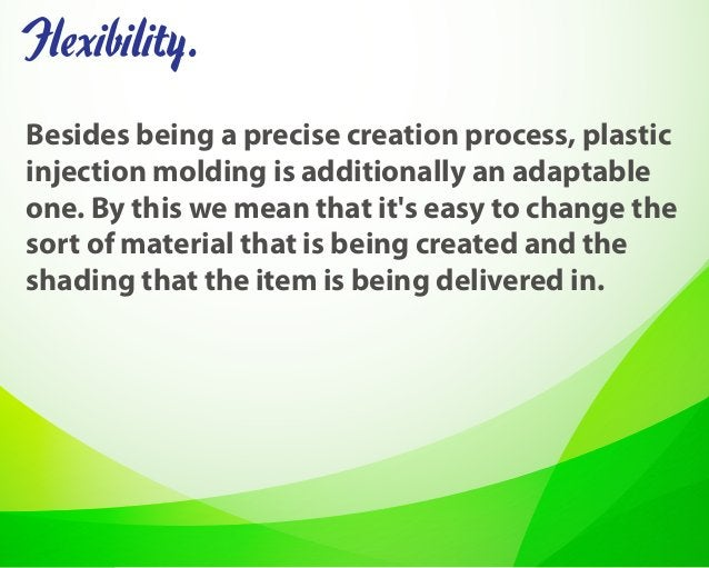 Besides being a precise creation process, plastic injection molding is additionally an adaptable one. By this we mean that...