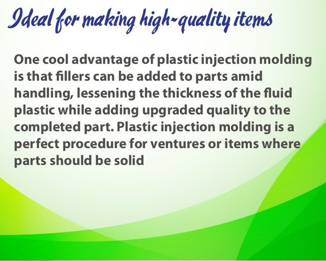 One cool advantage of plastic injection molding is that fillers can be added to parts amid handling, lessening the thickne...