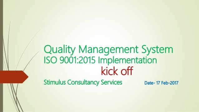 Quality Management System ISO 90012015 Implementation Kick Off Stimulus Consultancy Services Date 17