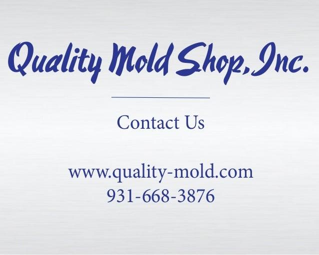Contact Us www.quality-mold.com 931-668-3876 QualityMoldShop,Inc.