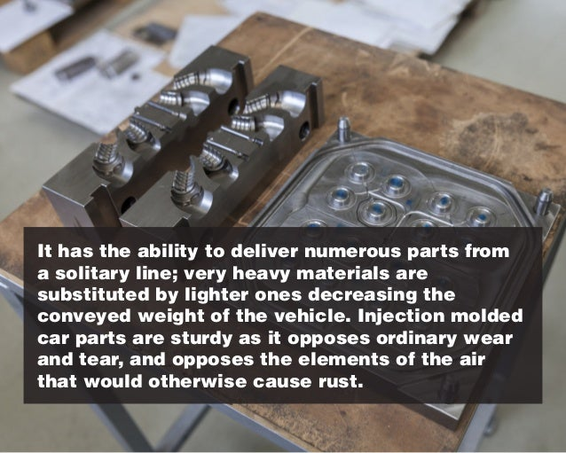 It has the ability to deliver numerous parts from a solitary line; very heavy materials are substituted by lighter ones de...
