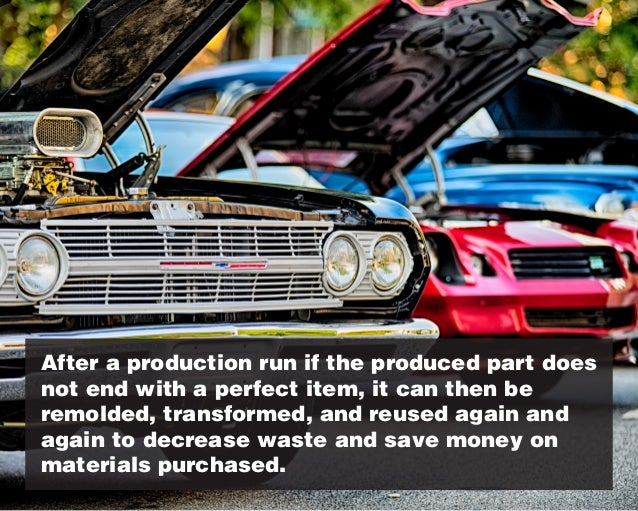 After a production run if the produced part does not end with a perfect item, it can then be remolded, transformed, and re...