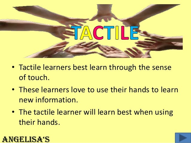 tactile learning style essay Discover really helpful kinesthetic learning strategies for students and others who are tactile learners.