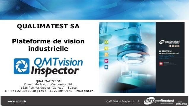 QMT Vision Inspector | 1 QUALIMATEST SA Plateforme de vision industrielle QUALIMATEST SA Chemin du Pont du Centenaire 109 ...