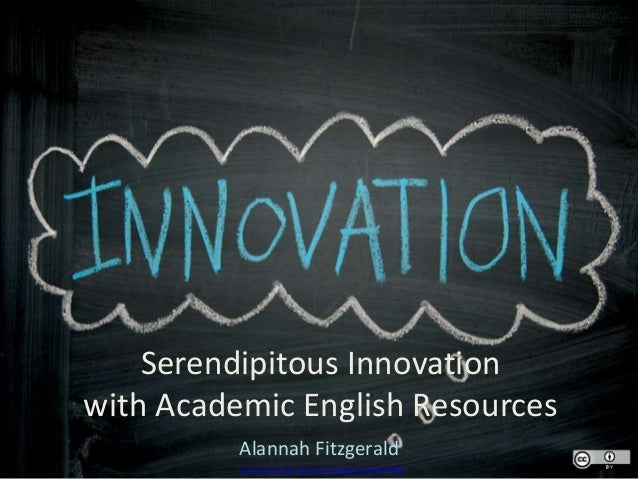 Serendipitous Innovation with Academic English Resources Alannah Fitzgerald https://www.flickr.com/photos/thinkpublic/3042...