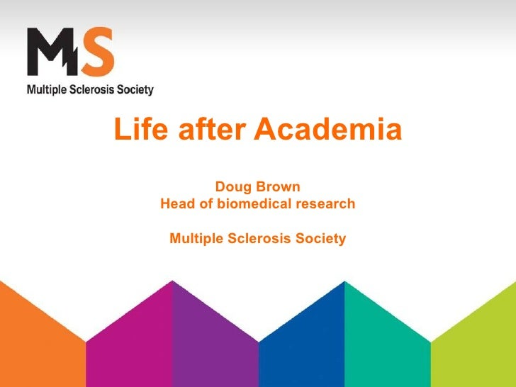Life after Academia           Doug Brown   Head of biomedical research    Multiple Sclerosis Society
