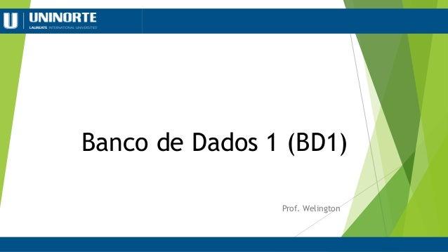 Banco de Dados 1 (BD1) Prof. Welington