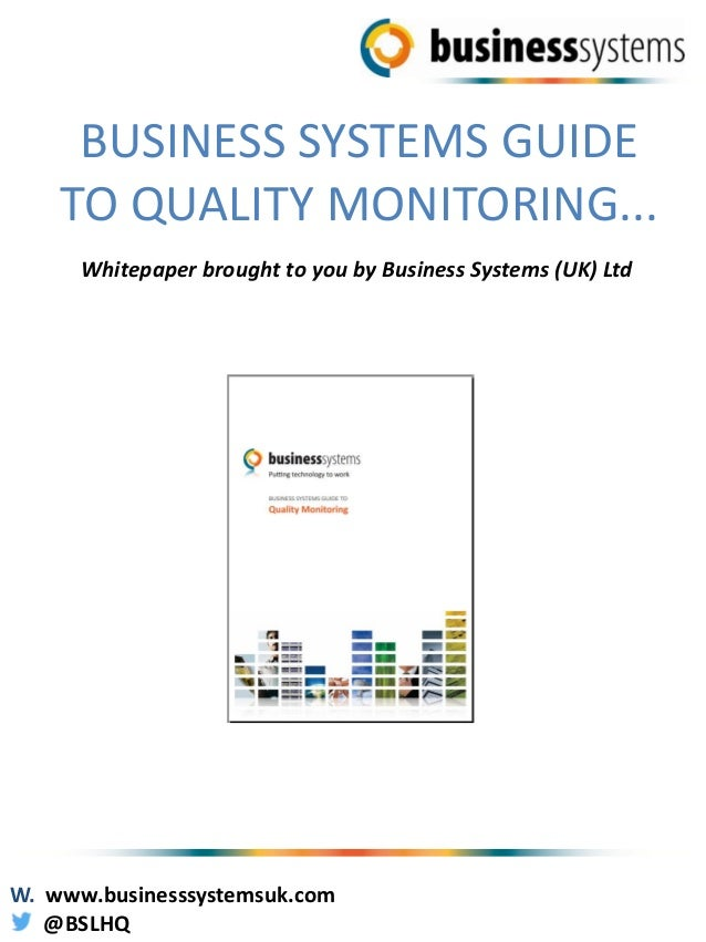 BUSINESS SYSTEMS GUIDE TO QUALITY MONITORING... Whitepaper brought to you by Business Systems (UK) Ltd W. www.businesssyst...