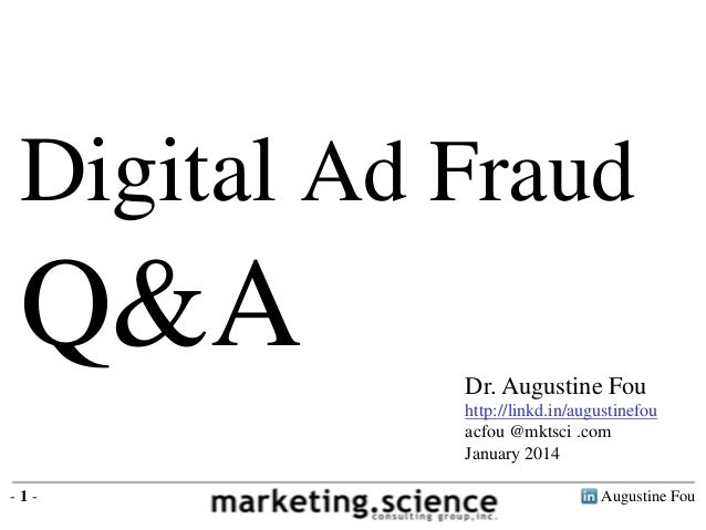 Digital Ad Fraud  Q&A Dr. Augustine Fou http://linkd.in/augustinefou acfou @mktsci .com January 2014 -1-  Augustine Fou
