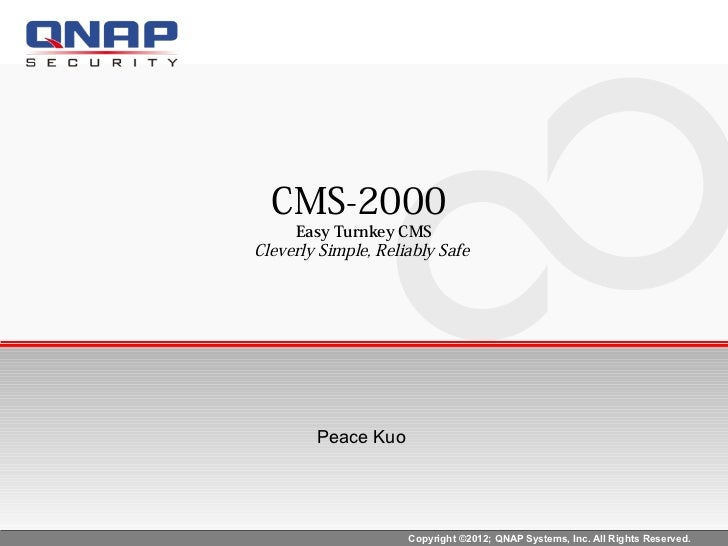 CMS-2000     Easy Turnkey CMSCleverly Simple, Reliably Safe        Peace Kuo                     Copyright ©2012; QNAP Sys...