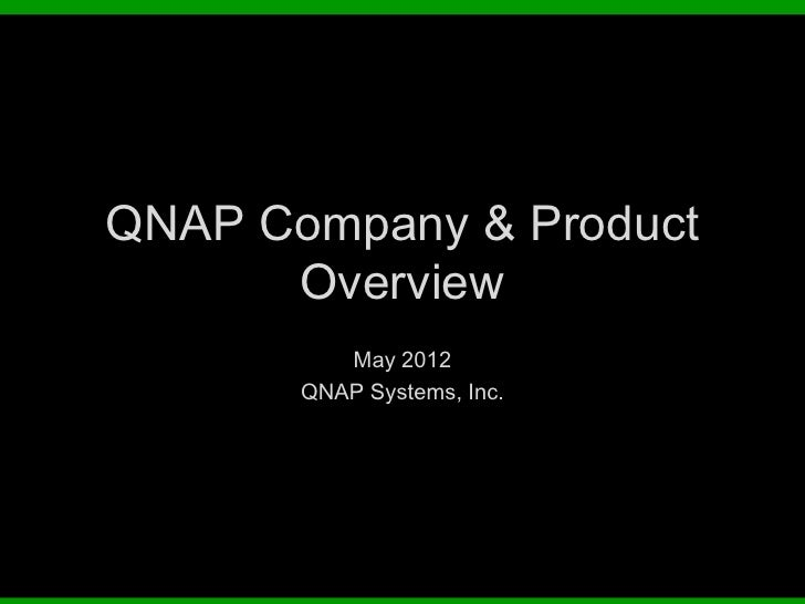 QNAP Company & Product      Overview          May 2012       QNAP Systems, Inc.