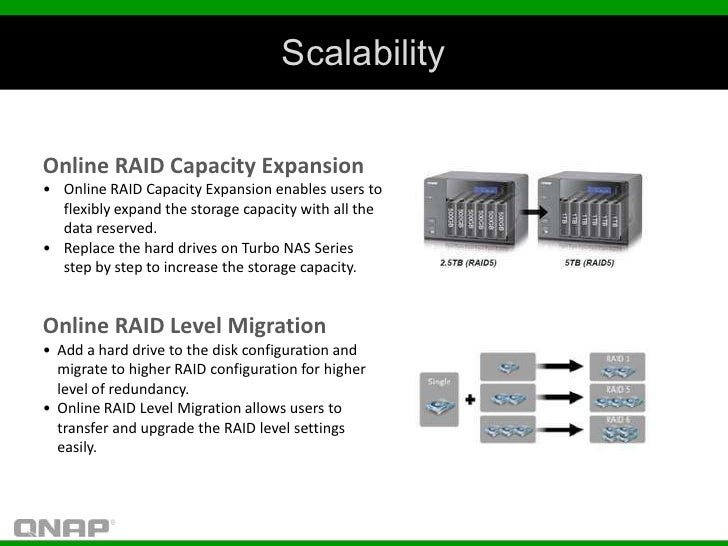 ScalabilityOnline RAID Capacity Expansion• Online RAID Capacity Expansion enables users to  flexibly expand the storage ca...