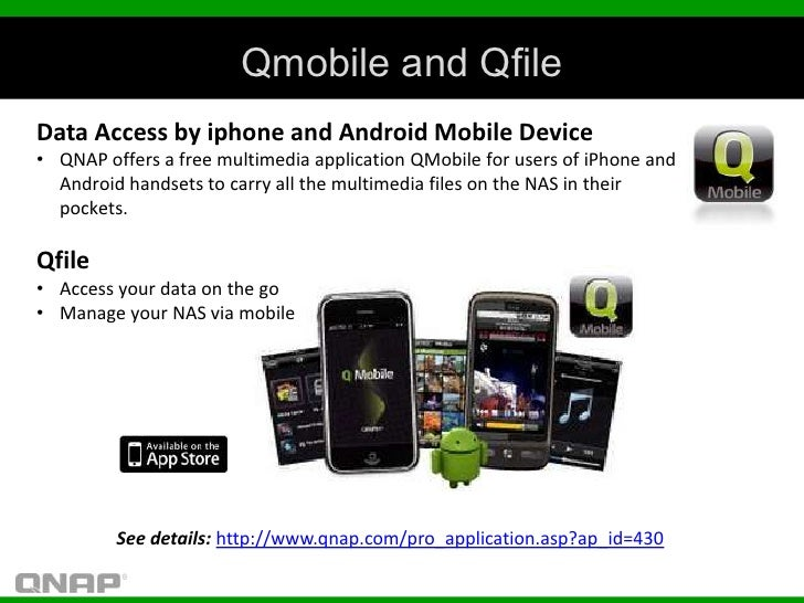 Qmobile and QfileData Access by iphone and Android Mobile Device• QNAP offers a free multimedia application QMobile for us...