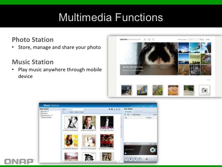 Multimedia FunctionsPhoto Station• Store, manage and share your photoMusic Station• Play music anywhere through mobile  de...