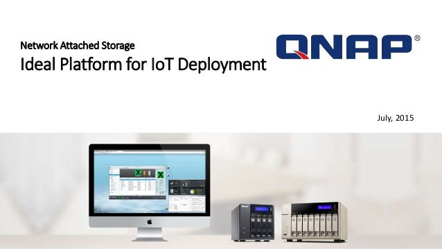 Network Attached Storage Ideal Platform for IoT Deployment July, 2015
