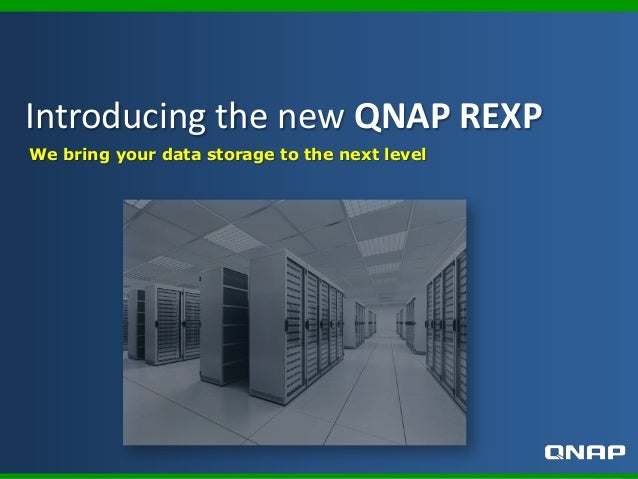 We bring your data storage to the next level Introducing the new QNAP REXP