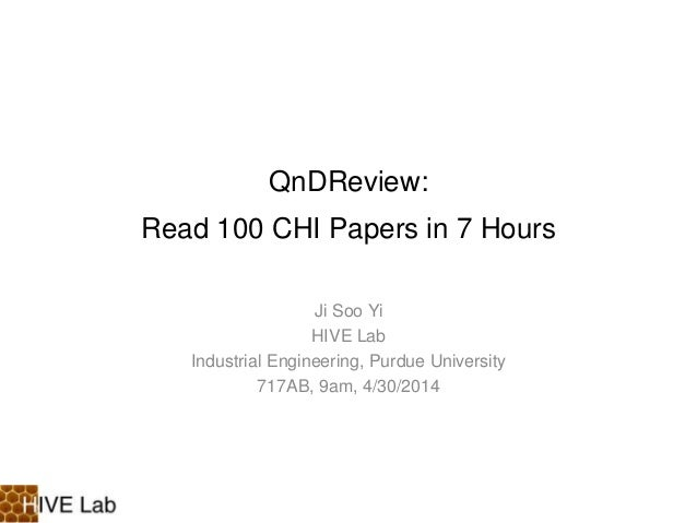 QnDReview: Read 100 CHI Papers in 7 Hours Ji Soo Yi HIVE Lab Industrial Engineering, Purdue University 717AB, 9am, 4/30/20...