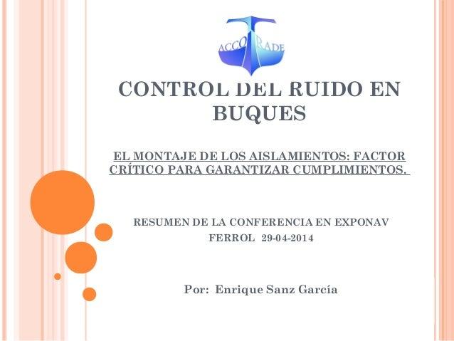 CONTROL DEL RUIDO EN BUQUES EL MONTAJE DE LOS AISLAMIENTOS: FACTOR CRÍTICO PARA GARANTIZAR CUMPLIMIENTOS. RESUMEN DE LA CO...