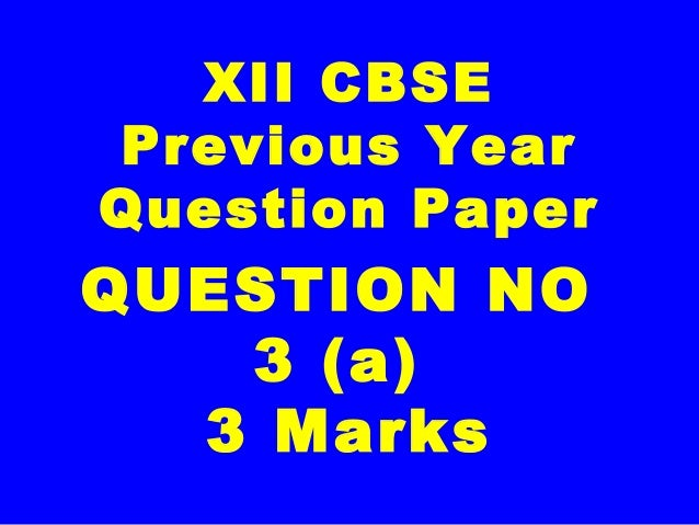 XII CBSE Previous Year Question Paper QUESTION NO 3 (a) 3 Marks