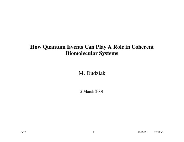How Quantum Events Can Play A Role in Coherent                 Biomolecular Systems                        M. Dudziak     ...