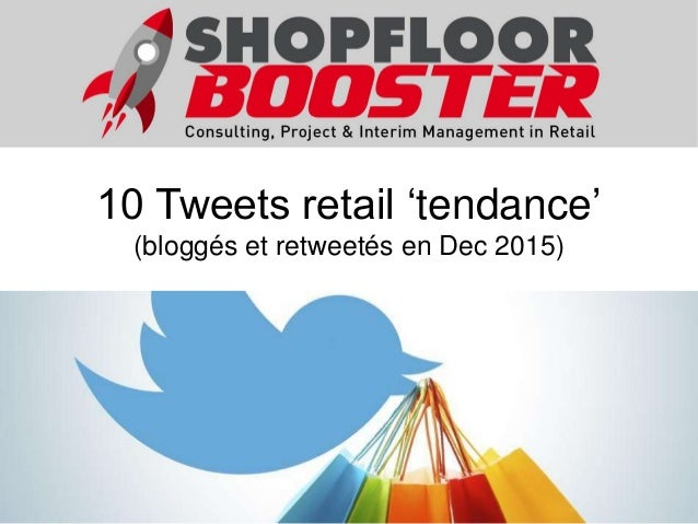 10 Tweets retail 'tendance' (bloggés et retweetés en Dec 2015)