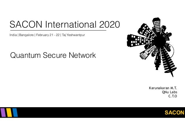 SACON SACON International 2020 India   Bangalore   February 21 - 22   Taj Yeshwantpur Quantum Secure Network Karunakaran M...