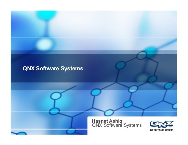 QNX Software Systems Hasnat Ashiq QNX Software Systems
