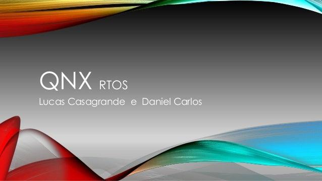 QNX RTOS Lucas Casagrande e Daniel Carlos