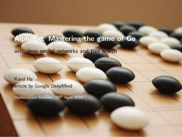 AlphaGo: Mastering the game of Go with deep neural networks and tree search Karel Ha article by Google DeepMind Optimizati...
